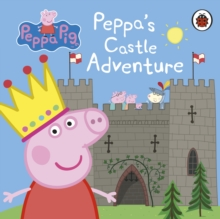 Peppa Pig: Peppa's Castle Adventure, Board book Book