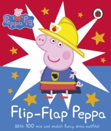 Peppa Pig: Flip-Flap Peppa : With 100 Mix and Match Fancy Dress Outfits!, Board book Book