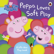 Peppa Pig: Peppa Loves Soft Play : A Lift-the-Flap Book, Board book Book