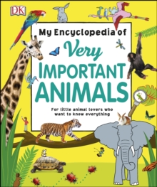 My Encyclopedia of Very Important Animals : For Little Animal Lovers Who Want to Know Everything, PDF eBook