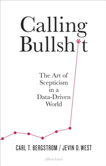 Calling Bullshit : The Art of Scepticism in a Data-Driven World, Hardback Book