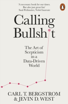 Calling Bullshit : The Art of Scepticism in a Data-Driven World, EPUB eBook