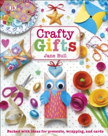 Crafty Gifts : Packed with ideas for presents, wrapping, and cards, PDF eBook