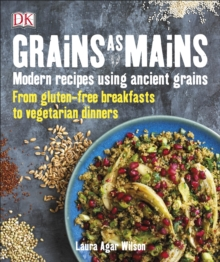 Grains As Mains : Modern Recipes using Ancient Grains, Paperback Book