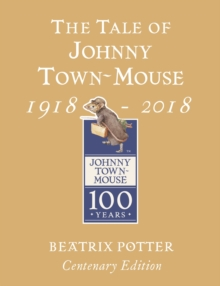 The Tale of Johnny Town Mouse Gold Centenary Edition, Hardback Book