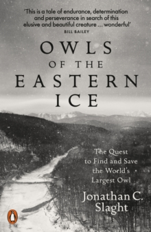 Owls of the Eastern Ice : The Quest to Find and Save the World s Largest Owl, EPUB eBook