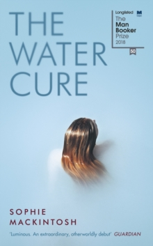 The Water Cure : for fans of Hot Milk, The Girls and The Handmaid's Tale, Hardback Book