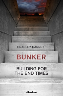 Bunker : Building for the End Times, Hardback Book