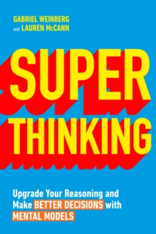 Super Thinking : Upgrade Your Reasoning and Make Better Decisions with Mental Models, EPUB eBook