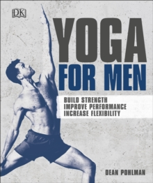 Yoga For Men : Build Strength, Improve Performance, Increase Flexibility, Paperback / softback Book