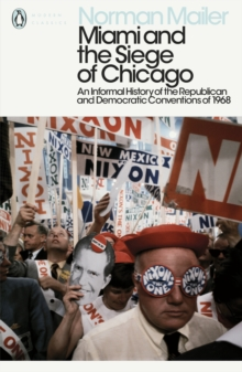 Miami and the Siege of Chicago : An Informal History of the Republican and Democratic Conventions of 1968, Paperback / softback Book