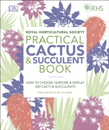RHS Practical Cactus and Succulent Book : How to Choose, Nurture, and Display more than 200 Cacti and Succulents, Hardback Book