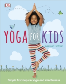 Yoga For Kids : Simple First Steps in Yoga and Mindfulness, Hardback Book