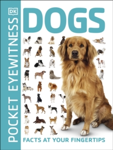 Pocket Eyewitness Dogs : Facts at Your Fingertips, Paperback / softback Book