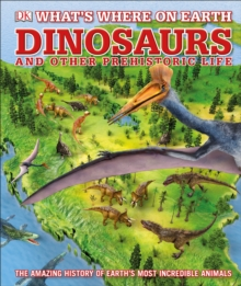 What's Where on Earth Dinosaurs and Other Prehistoric Life : The amazing history of earth's most incredible animals, Hardback Book