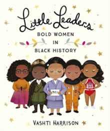 Little Leaders: Bold Women in Black History, Paperback / softback Book