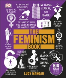 The Feminism Book : Big Ideas Simply Explained, Hardback Book