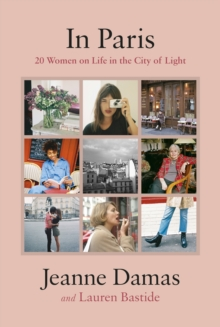In Paris : 20 Women on Life in the City of Light, Hardback Book