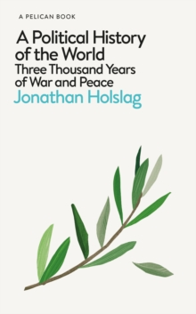 A Political History of the World : Three Thousand Years of War and Peace, Hardback Book