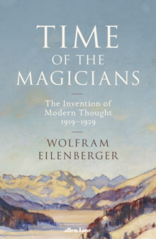 Time of the Magicians : The Invention of Modern Thought, 1919-1929, Hardback Book