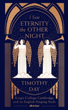 I Saw Eternity the Other Night : King's College, Cambridge, and an English Singing Style, Hardback Book