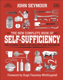 The New Complete Book of Self-Sufficiency : The Classic Guide for Realists and Dreamers, Hardback Book