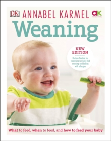 Weaning : New Edition - What to Feed, When to Feed and How to Feed your Baby, Hardback Book