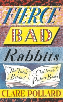 Fierce Bad Rabbits : The Tales Behind Children's Picture Books, Hardback Book