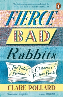 Fierce Bad Rabbits : The Tales Behind Children's Picture Books, EPUB eBook