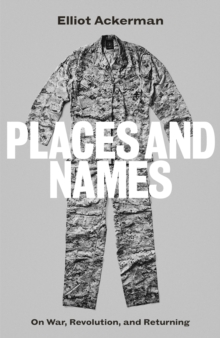 Places and Names : On War, Revolution and Returning, Hardback Book