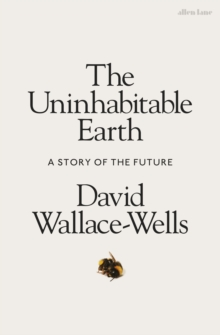 The Uninhabitable Earth : A Story of the Future, Hardback Book