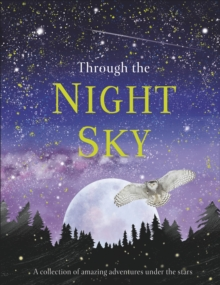 Through the Night Sky : A collection of amazing adventures under the stars, Hardback Book