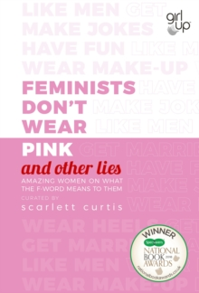 Feminists Don't Wear Pink (and other lies) : Amazing women on what the F-word means to them, Hardback Book