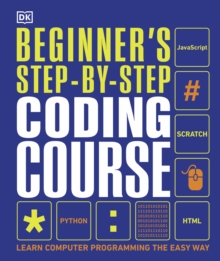 Beginner's Step-by-Step Coding Course : Learn Computer Programming the Easy Way, Hardback Book