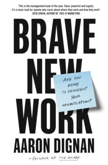 Brave New Work : Are You Ready to Reinvent Your Organization?, Paperback / softback Book