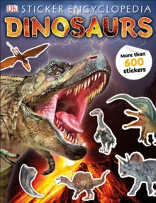 Sticker Encyclopedia Dinosaurs : Includes more than 600 Stickers, Paperback / softback Book