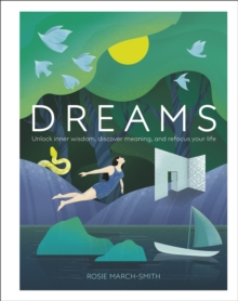 Dreams : Unlock Inner Wisdom, Discover Meaning, and Refocus your Life, Hardback Book