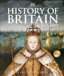 History of Britain and Ireland : The Definitive Visual Guide, Hardback Book
