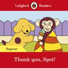 Thank you, Spot! - Ladybird Readers Beginner Level, Paperback / softback Book