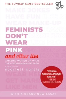 Feminists Don't Wear Pink (and other lies) : Amazing women on what the F-word means to them, EPUB eBook