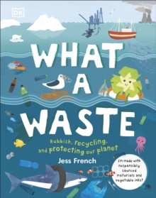 What A Waste : Rubbish, Recycling, and Protecting our Planet, Hardback Book