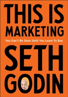 This is Marketing : You Can't Be Seen Until You Learn To See, Paperback / softback Book