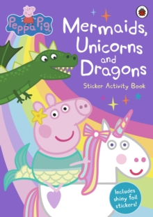 Peppa Pig: Mermaids, Unicorns and Dragons Sticker Activity Book, Paperback / softback Book