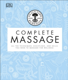 Neal's Yard Remedies Complete Massage : All the Techniques, Disciplines, and Skills you need to Massage for Wellness, Hardback Book