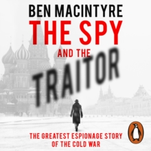 The Spy and the Traitor : The Greatest Espionage Story of the Cold War, CD-Audio Book
