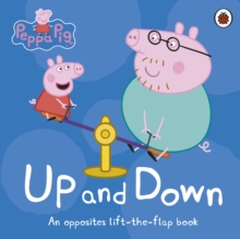 Peppa Pig: Up and Down : An Opposites Lift-the-Flap Book, Board book Book