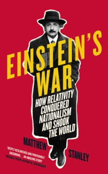 Einstein's War : How Relativity Conquered Nationalism and Shook the World, Hardback Book
