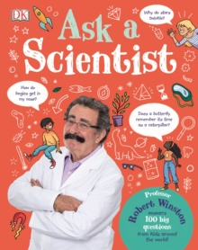 Ask A Scientist : Professor Robert Winston Answers 100 Big Questions from Kids Around the World!, Hardback Book