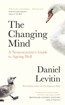 The Changing Mind : A Neuroscientist's Guide to Ageing Well, Hardback Book