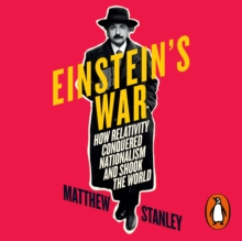 Einstein's War : How Relativity Conquered Nationalism and Shook the World, eAudiobook MP3 eaudioBook